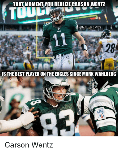 the eagle: THAT MOMENT YOU REALIE CARSON WENTZ  TOUL  @NFL MEMES  IS THE BEST PLAYER ON THE EAGLES SINCE MARKWAHLBERG Carson Wentz