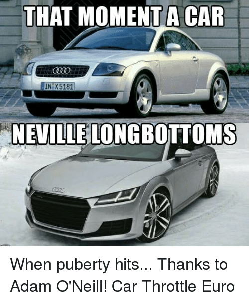 Puberty Hits: THAT MOMENTA CAR  IN X5181  NEVILLELONGBOTTOMS When puberty hits... Thanks to Adam O'Neill! Car Throttle Euro