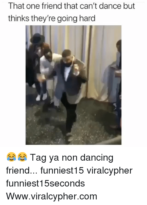 going hard: That one friend that can't dance but  thinks they're going hard 😂😂 Tag ya non dancing friend... funniest15 viralcypher funniest15seconds Www.viralcypher.com