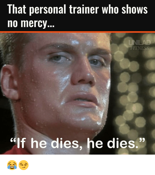 that personal trainer who shows no mercy itness if he dies he dies