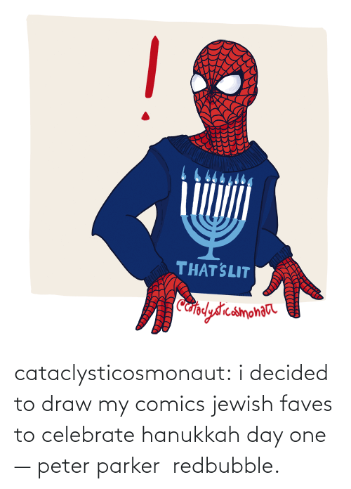 peter: THAT SLIT  Cafplydrcamonaa cataclysticosmonaut:  i decided to draw my comics jewish faves to celebrate hanukkah day one — peter parker  redbubble.