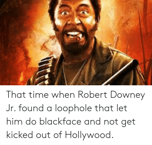 Blackface: That time when Robert Downey Jr. found a loophole that let him do blackface and not get kicked out of Hollywood.