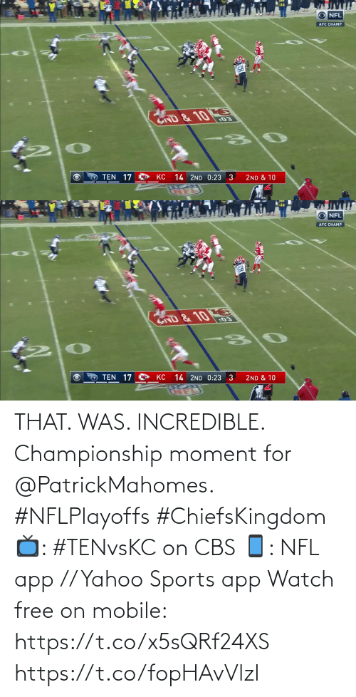 moment: THAT. WAS. INCREDIBLE.  Championship moment for @PatrickMahomes. #NFLPlayoffs #ChiefsKingdom  📺: #TENvsKC on CBS 📱: NFL app // Yahoo Sports app Watch free on mobile: https://t.co/x5sQRf24XS https://t.co/fopHAvVlzl