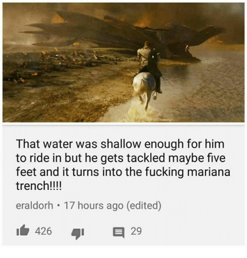 Mariana: That water was shallow enough for him  to ride in but he gets tackled maybe five  feet and it turns into the fucking mariana  trench!!!!  eraldorh 17 hours ago (edited)  426 I  426  タ1 日  29