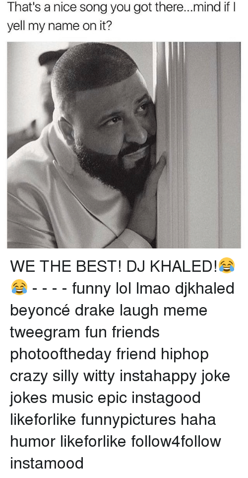 Crazy, DJ Khaled, and Drake: That's a nice song you got there...mind if I  yell my name on it? WE THE BEST! DJ KHALED!😂😂 - - - - funny lol lmao djkhaled beyoncé drake laugh meme tweegram fun friends photooftheday friend hiphop crazy silly witty instahappy joke jokes music epic instagood likeforlike funnypictures haha humor likeforlike follow4follow instamood