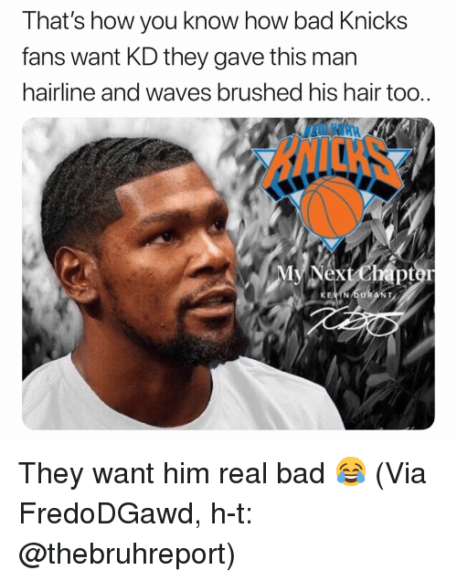 Bad, Basketball, and Hairline: That's how you know how bad Knicks  fans want KD they gave this man  hairline and waves brushed his hair too..  pt  EVTN DURANT They want him real bad 😂 (Via FredoDGawd, h-t: @thebruhreport)