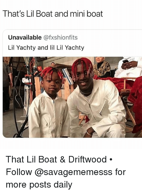 Memes, Boat, and 🤖: That's Lil Boat and mini boat  Unavailable @fxshionfits  Lil Yachty and li Lil Yachty That Lil Boat & Driftwood • Follow @savagememesss for more posts daily