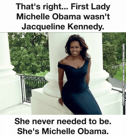 Facebook, Michelle Obama, and Obama: That's right... First Lady  Michelle Obama wasn't  Jacqueline Kennedy.  She never needed to be.  She's Michelle Obama.  @CraneSlandisS-Facebook.com/Crane.Stephen.landis