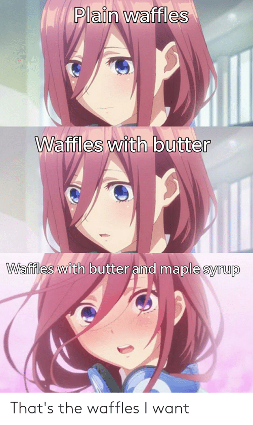 waffles: That's the waffles I want