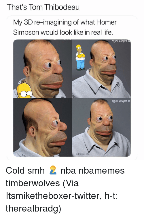 Homer Simpson: That's Tom Thibodeau  My 3D re-imagining of what Homer  Simpson would look like in real life.  Miguel vasquez 3  MigueL vasquez 3D  g @marvelous mikee Cold smh 🤦♂️ nba nbamemes timberwolves (Via Itsmiketheboxer-twitter, h-t: therealbradg)
