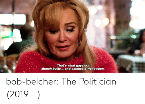 Halloween, Tumblr, and Blog: That's what gays do!  Munch butts... and celebrate Halloween.  le bob-belcher: The Politician (2019––)