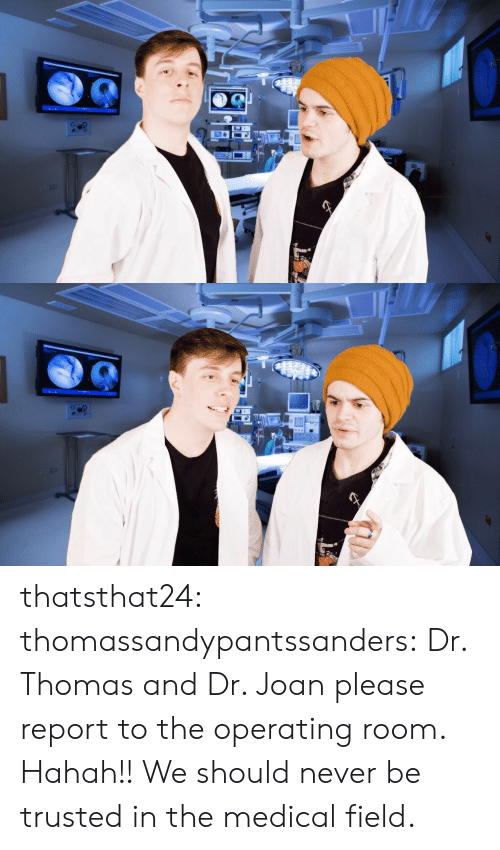Tumblr, Blog, and Http: thatsthat24: thomassandypantssanders: Dr. Thomas and Dr. Joan please report to the operating room. Hahah!! We should never be trusted in the medical field.