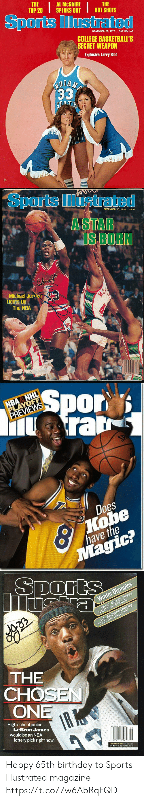 a star is born: THE  ТОР 20  AL MCGUIRE  SPEAKS OUT  THE  HOT SHOTS  Sports Illustrated  NOVEMBER 28, 1977  ONE DOLLAR  COLLEGE BASKETBALL'S  SECRET WEAPON  Explosive Larry Bird  ND  33  5TTE   Sports ustrated  DECEMBER 10, 1984  $1.95  A STAR  IS BORN  3  Michael JordRI  Lights Up  The NBA  BU  724454   NBA NHL  PLAYOFF  PREVIEWS  Spor  Arar  SPA  Does  Kobe  have the  Magic?   Sports  Winter Olympics  WHAT MAKES THESE  GAMES SO SPECIAL  U.S. SNOWBOARDERS  RULE THE HALFPIPE  THE  CHOSEN  ONE  IR K  High school junior  LeBron James  would be an NBA  $3.50US $4.50CAN  lottery pick right now  08  92567 10094  FEBRUARY 18, 2002 www.cnnsi.com  AOL Keyword: Sports lllustrated Happy 65th birthday to Sports Illustrated magazine https://t.co/7w6AbRqFQD
