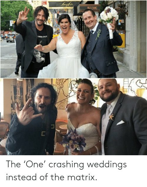 The Matrix, Matrix, and One: The 'One' crashing weddings instead of the matrix.
