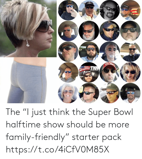 "Should: The ""I just think the Super Bowl halftime show should be more family-friendly"" starter pack https://t.co/4iCfV0M85X"
