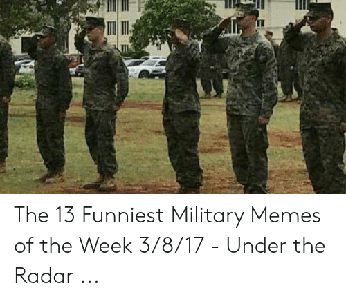 Funny Army Memes: The 13 Funniest Military Memes of the Week 3/8/17 - Under the Radar ...