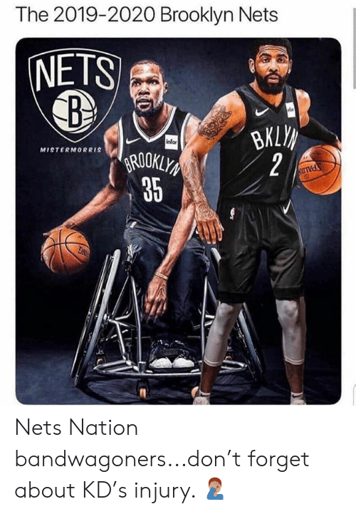Brooklyn: The 2019-2020 Brooklyn Nets  NETS  infor  MISTERMORRIS  ROOKLY  35  2 Nets Nation bandwagoners...don't forget about KD's injury. 🤦🏽♂️
