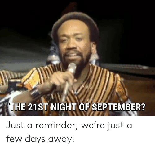Funny, September, and Reminder: THE 21ST NIGHT OF SEPTEMBER? Just a reminder, we're just a few days away!