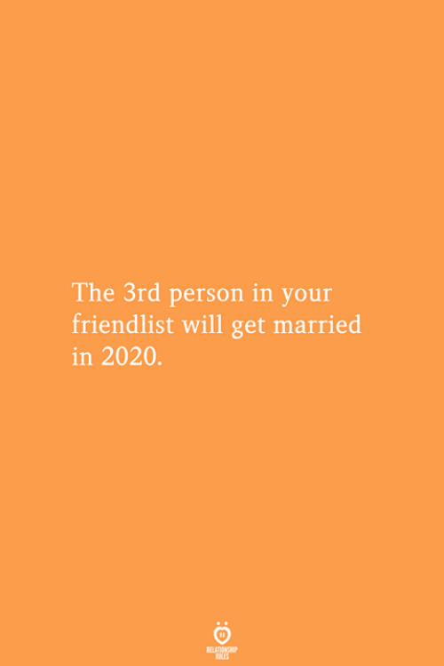 Will, Person, and Get: The 3rd person in your  friendlist will get married  in 2020.  RELATIONSHIP  ES