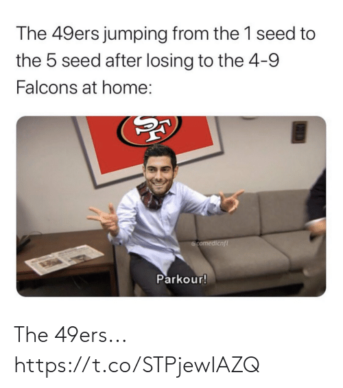 Parkour: The 49ers jumping from the 1 seed to  the 5 seed after losing to the 4-9  Falcons at home:  @comedicnfl  Parkour! The 49ers... https://t.co/STPjewIAZQ