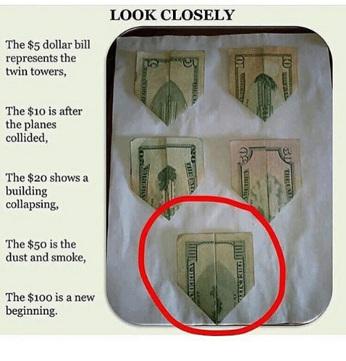 Anaconda, Memes, and The 100: The $5 dollar bill  represents the  twin towers,  The $10 is after  the planes  collided,  The $20 shows a  building  collapsing,  The $50 is the  dust and smoke,  The $100 is a new  beginning.  LOOK CLOSELY