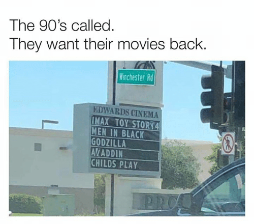 IMAX: The 90's called.  They want their movies back  Winchester Rd  EDWARDS CINEMA  IMAX TOY STORY4  MEN IN BLACK  GODZILLA  AV/ADDIN  CHILDS PLAY  PRO