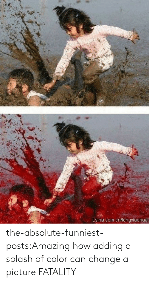funniest: the-absolute-funniest-posts:Amazing how adding a splash of color can change a picture FATALITY