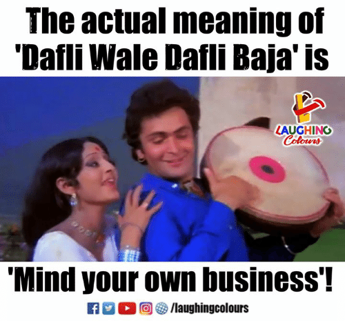 Wale: The actual meaning of  Dafli Wale Dafli Baja'is  LAUGHINO  Mind your own business'!  R ■。回參/laughingcolours