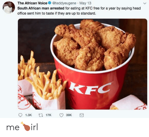 Head, Kfc, and Free: The African Voice @teddyeugene May 13  South African man arrested for eating at KFC free for a year by saying head  office sent him to taste if they are up to standard.  FC me🍗irl