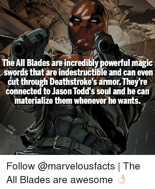 Sword: The All Bladestareincredibly powerful magic  swords that are indestructible and can even  cut through Deathstroke's armor.They're  connected to Jason Todd's Soul and he can  materialize them whenever hewants. Follow @marvelousfacts   The All Blades are awesome 👌🏻