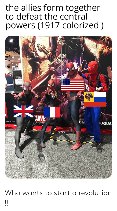 central powers: the allies form together  to defeat the central  powers (1917 colorized)  CHALLE  K  ARVE  ON  @BoredPD  UGUS  2329 Who wants to start a revolution !!