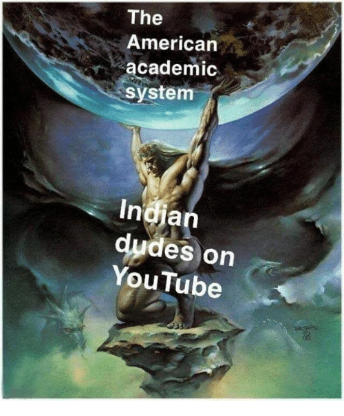 Memes, youtube.com, and American: The  American  academic  system  Indjan  dudes on  YouTube