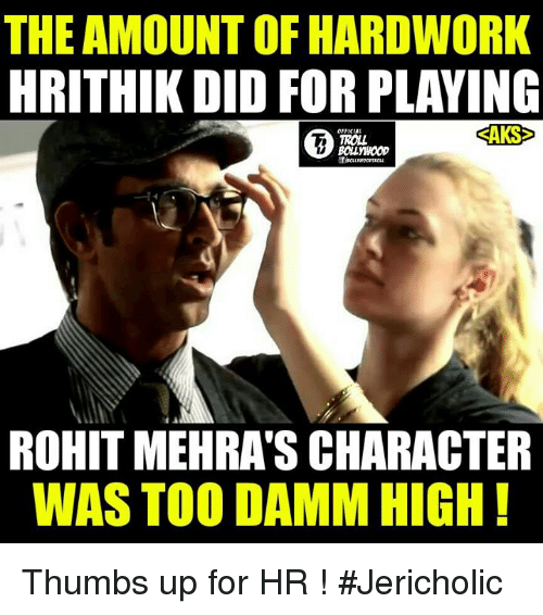 Memes, Saks, and 🤖: THE AMOUNT OF HARDWORK  HRITHIK DID FOR PLAYING  SAKS  TROLL  ROHIT MEHRASCHARACTER  WAS TOO DAMM HIGH Thumbs up for HR !  #Jericholic