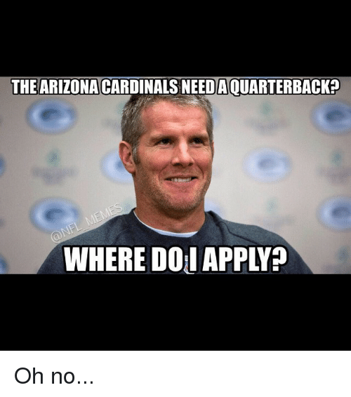 Arizona Cardinals: THE ARIZONA  CARDINALS NEEDAOUARTERBACKn  WHERE DOI APPLYP Oh no...