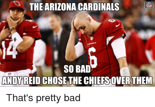 Arizona Cardinals: THE ARIZONA CARDINALS  SO BAD  ANDY REID CHOSE THE CHIEFSOVER THEM That's pretty bad