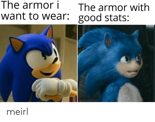 wear: The armor i  The armor with  want to wear: good stats: meirl