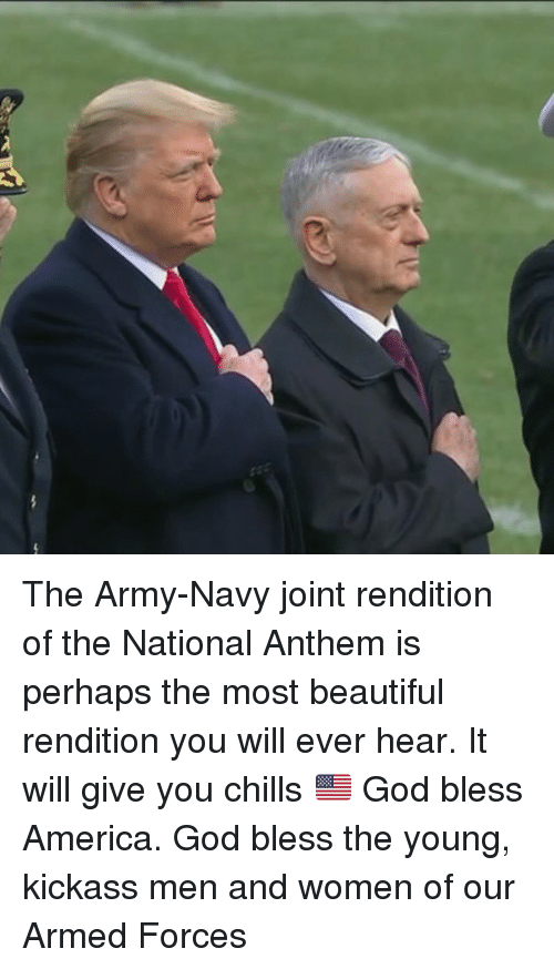 army navy: The Army-Navy joint rendition of the National Anthem is perhaps the most beautiful rendition you will ever hear. It will give you chills 🇺🇸 God bless America. God bless the young, kickass men and women of our Armed Forces
