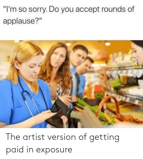 Artist: The artist version of getting paid in exposure