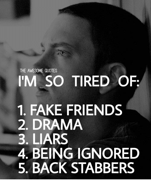 The Awesome Quotes Im So Tired Of 1 Fake Friends 2 Drama 3 Liars 4