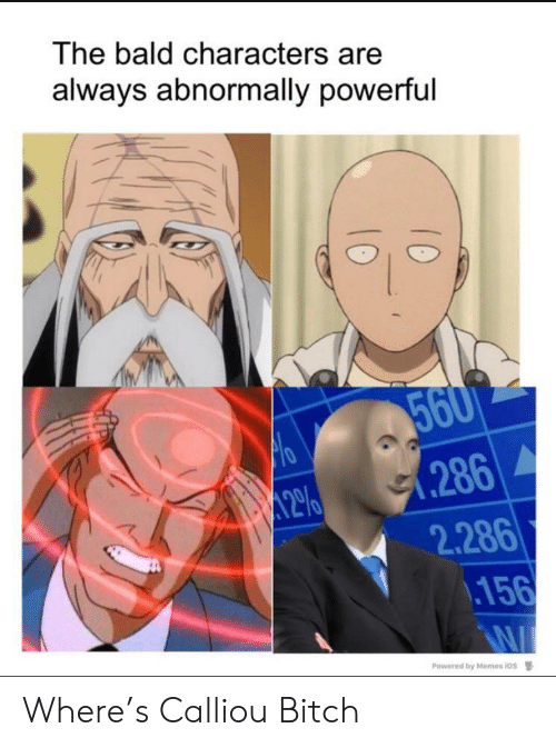 Bitch, Memes, and Powerful: The bald characters are  always abnormally powerful  560  .286  2.286  .156  12%  Powered by Memes ios Where's Calliou Bitch