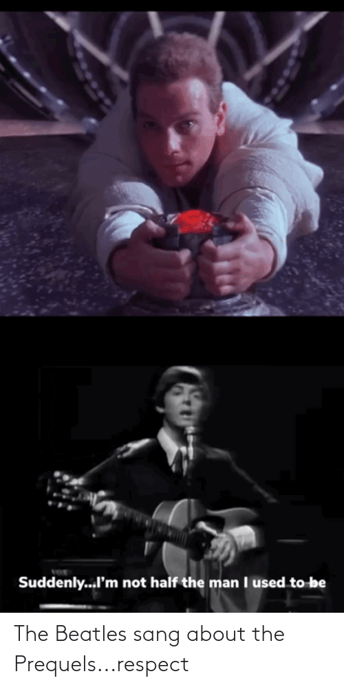 Sang: The Beatles sang about the Prequels...respect