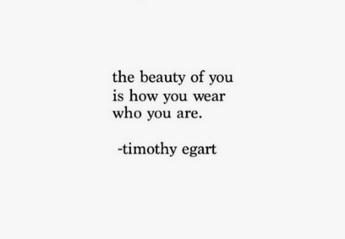 How, Who, and You: the beauty of you  is how you wear  who you are  -timothy egart
