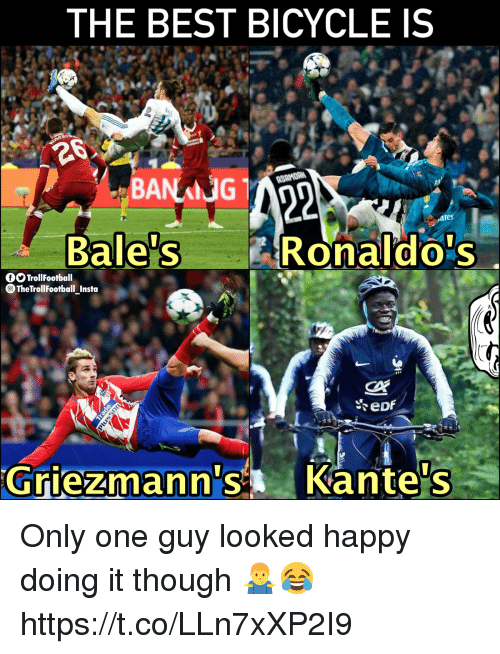 ares: THE BEST BICYCLE IS  ares  Bale's Ronaldo's  TrollFootball  TheTrollFootball Insta  Griezmann's Kante's Only one guy looked happy doing it though 🤷♂️😂 https://t.co/LLn7xXP2I9