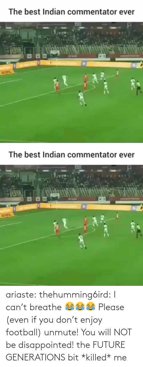 Disappointed: The best Indian commentator ever  TC GOA  RHL   The best Indian commentator ever  K GOA  SNL ariaste: thehumming6ird:  I can't breathe 😂😂😂 Please (even if you don't enjoy football) unmute! You will NOT be disappointed!  the FUTURE GENERATIONS bit *killed* me