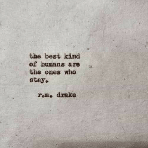 Drake, Best, and Who: the best kind  of humans are  the ones who  stay.  rom, drake