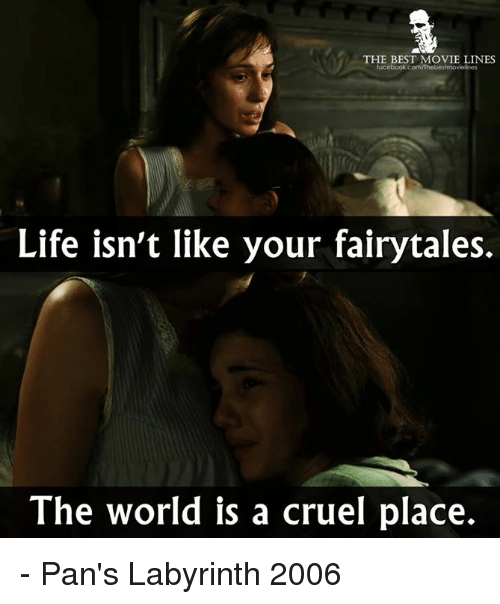 Memes, Labyrinth, and 🤖: THE BEST MOVIE LINES  book.com/Thebestmoviesnes  Life isn't like your fairytales.  The world is a cruel place. - Pan's Labyrinth 2006
