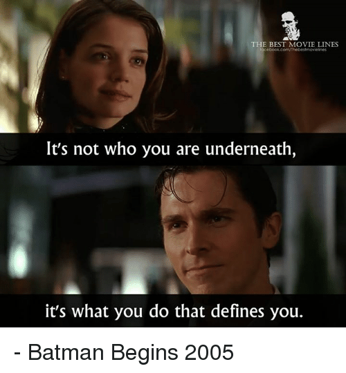 Underneathe: THE BEST MOVIE LINES  ebook.con/Thebestmovielines  It's not who you are underneath,  it's what you do that defines you. - Batman Begins 2005