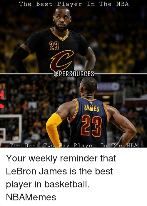 Basketball, LeBron James, and Memes: The Best Player In The NBA  23  @PERSOURCES  JAMES  23  The Be s t Two Tay Player  In The NBA Your weekly reminder that LeBron James is the best player in basketball. NBAMemes