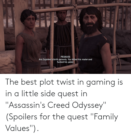 "values: The best plot twist in gaming is in a little side quest in ""Assassin's Creed Odyssey"" (Spoilers for the quest ""Family Values"")."