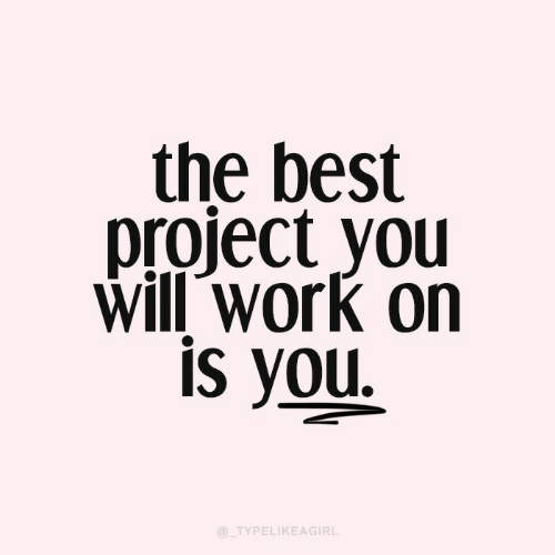 Work, Best, and Project: the best  project you  Will work on  is you  @TYPELIKEAGIRL
